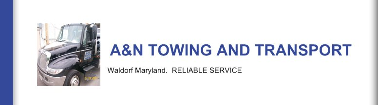 A&N TOWING AND TRANSPORT  - Waldorf Maryland.  RELIABLE SERVICE